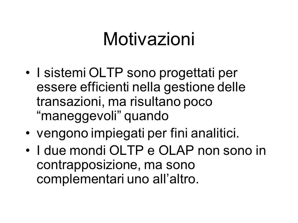 Motivazioni I sistemi OLTP sono progettati per essere efficienti nella gestione delle transazioni, ma risultano poco maneggevoli quando.