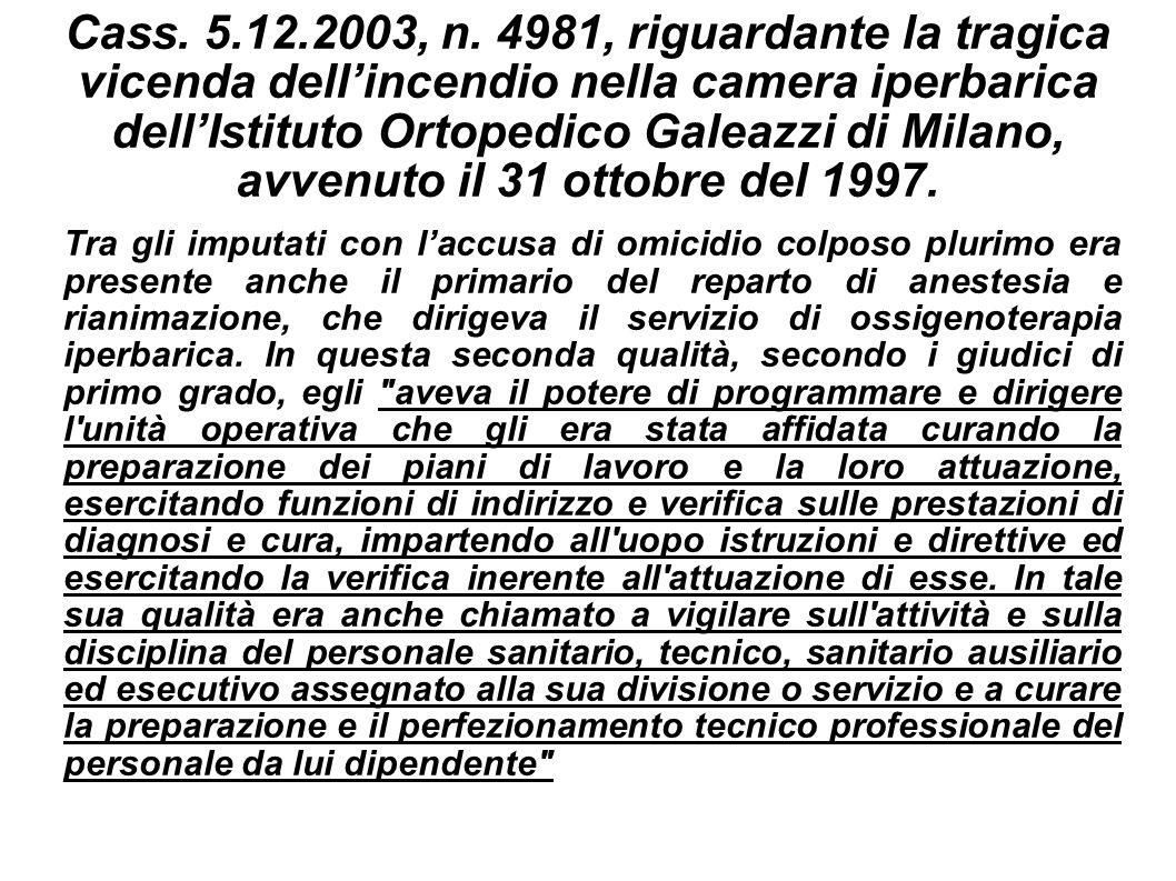 Cass. 5.12.2003, n. 4981, riguardante la tragica vicenda dell'incendio nella camera iperbarica dell'Istituto Ortopedico Galeazzi di Milano, avvenuto il 31 ottobre del 1997.