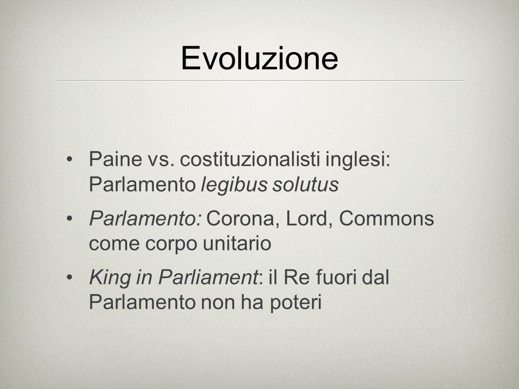 Evoluzione Paine vs. costituzionalisti inglesi: Parlamento legibus solutus. Parlamento: Corona, Lord, Commons come corpo unitario.
