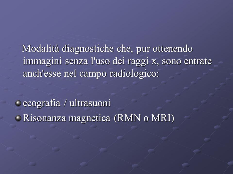 Modalità diagnostiche che, pur ottenendo immagini senza l uso dei raggi x, sono entrate anch esse nel campo radiologico: