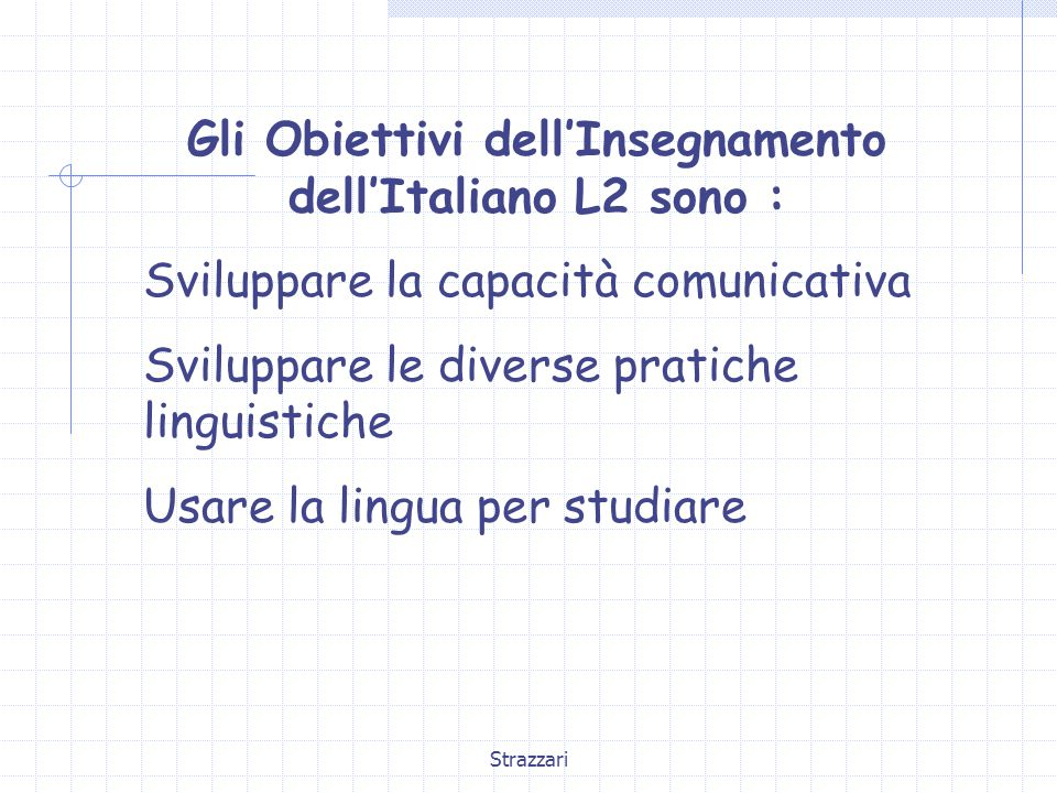 Gli Obiettivi dell'Insegnamento dell'Italiano L2 sono :