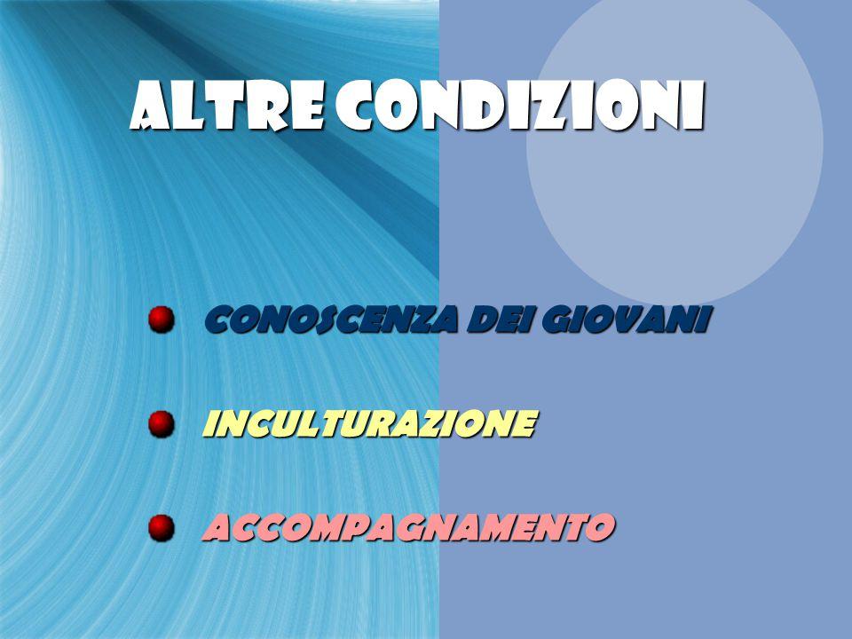 ALTRE CONDIZIONI CONOSCENZA DEI GIOVANI INCULTURAZIONE ACCOMPAGNAMENTO