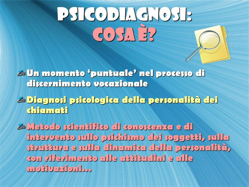 PSICODIAGNOSI: cosa è Un momento 'puntuale' nel processo di discernimento vocazionale. Diagnosi psicologica della personalità dei chiamati.