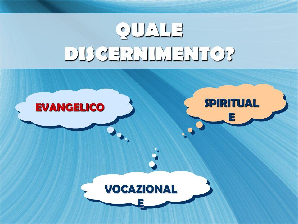 QUALE DISCERNIMENTO SPIRITUALE EVANGELICO VOCAZIONALE