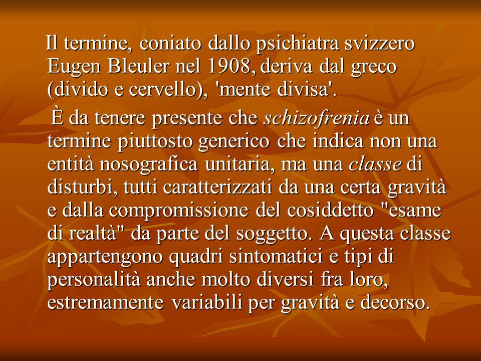 Il termine, coniato dallo psichiatra svizzero Eugen Bleuler nel 1908, deriva dal greco (divido e cervello), mente divisa .