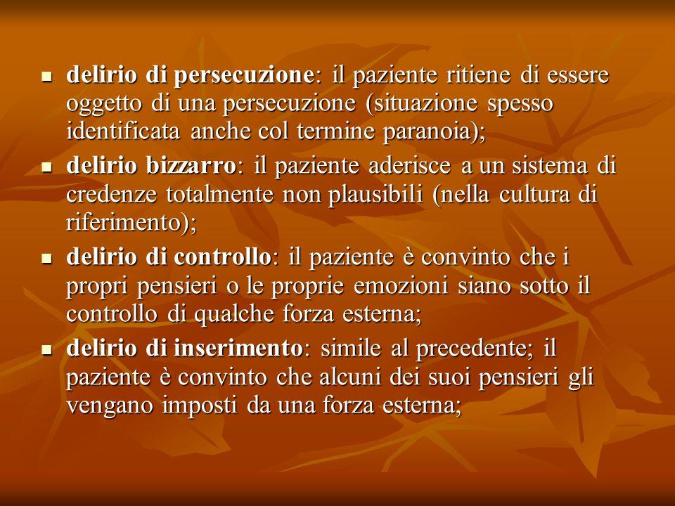 delirio di persecuzione: il paziente ritiene di essere oggetto di una persecuzione (situazione spesso identificata anche col termine paranoia);