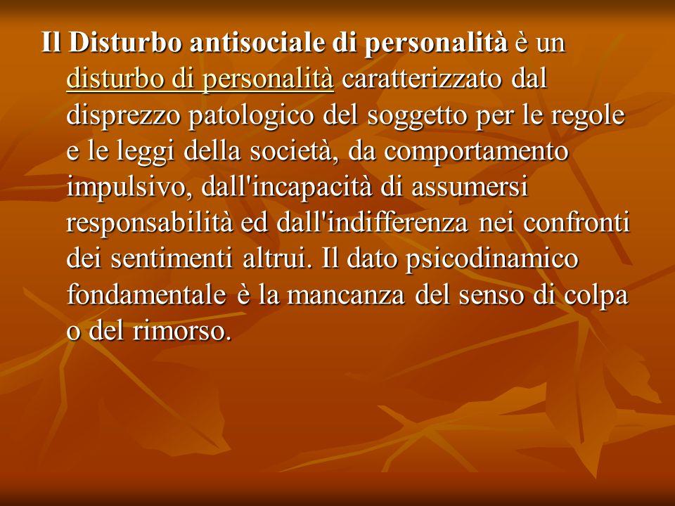 Il Disturbo antisociale di personalità è un disturbo di personalità caratterizzato dal disprezzo patologico del soggetto per le regole e le leggi della società, da comportamento impulsivo, dall incapacità di assumersi responsabilità ed dall indifferenza nei confronti dei sentimenti altrui.