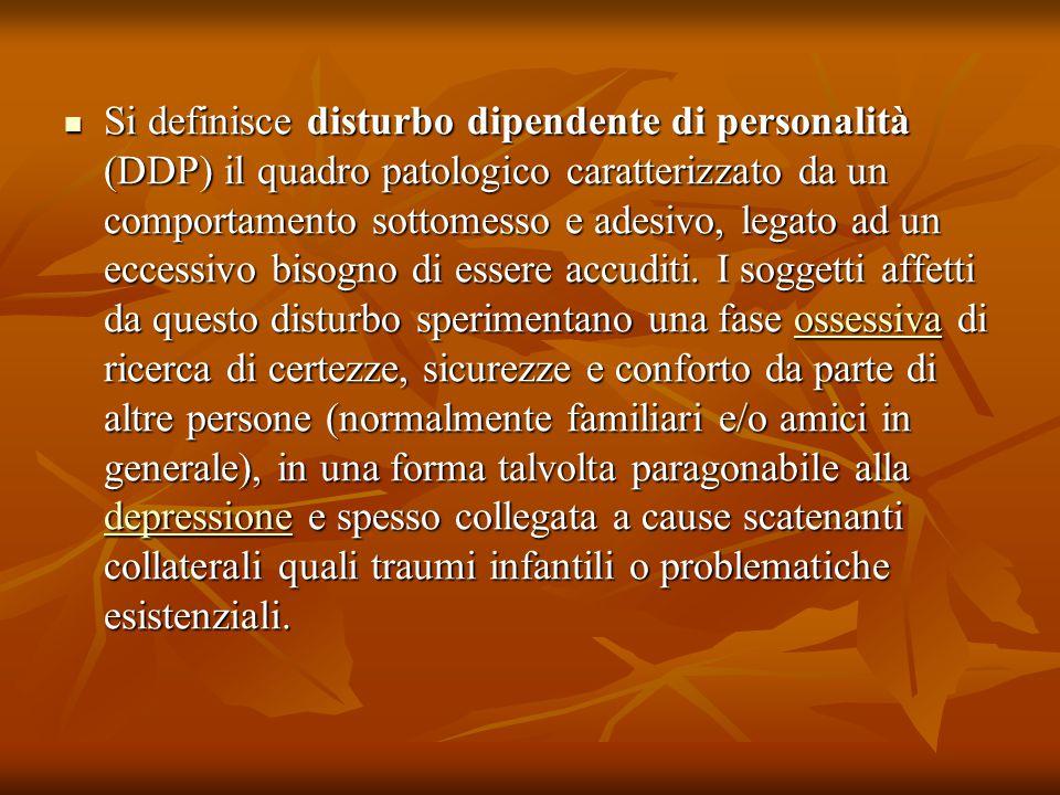 Si definisce disturbo dipendente di personalità (DDP) il quadro patologico caratterizzato da un comportamento sottomesso e adesivo, legato ad un eccessivo bisogno di essere accuditi.