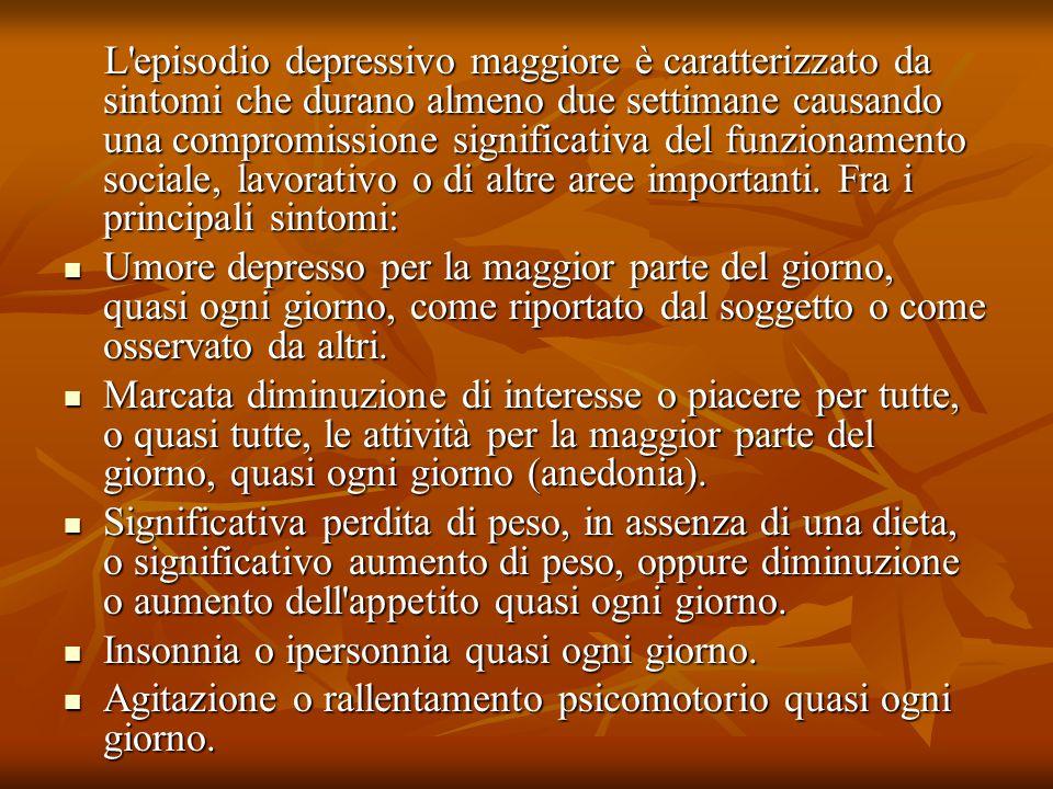 L episodio depressivo maggiore è caratterizzato da sintomi che durano almeno due settimane causando una compromissione significativa del funzionamento sociale, lavorativo o di altre aree importanti. Fra i principali sintomi: