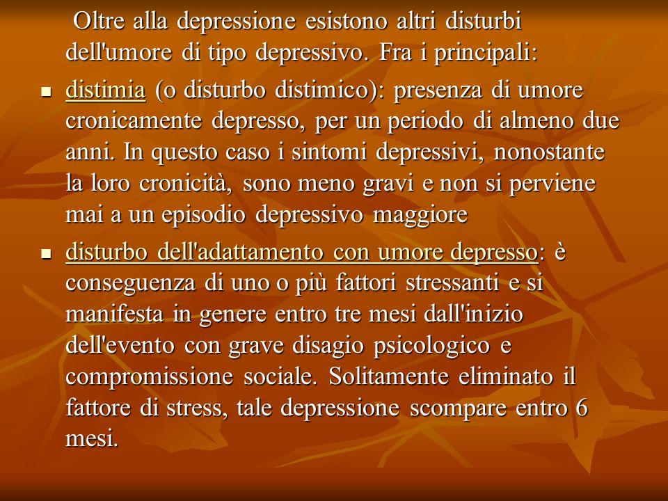 Oltre alla depressione esistono altri disturbi dell umore di tipo depressivo. Fra i principali: