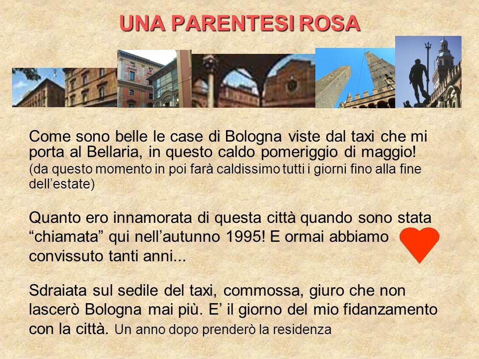 UNA PARENTESI ROSA Come sono belle le case di Bologna viste dal taxi che mi porta al Bellaria, in questo caldo pomeriggio di maggio!