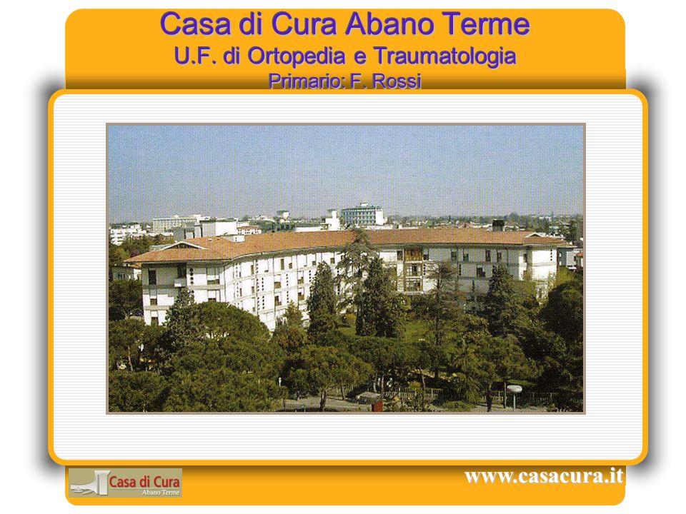 Casa di Cura Abano Terme U.F. di Ortopedia e Traumatologia Primario: F. Rossi