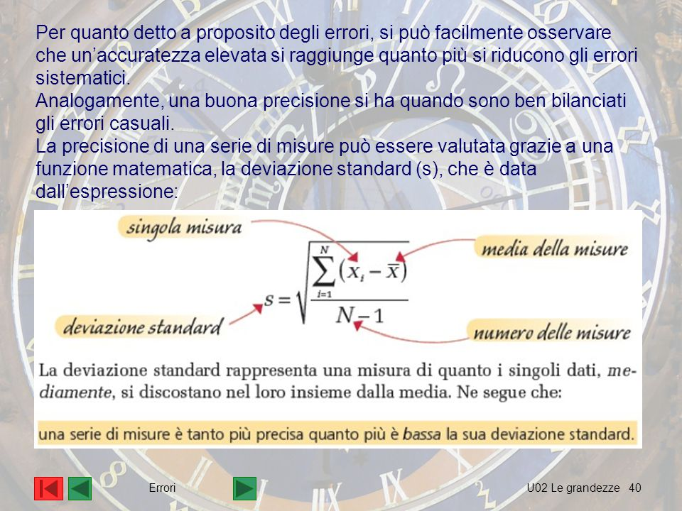Per quanto detto a proposito degli errori, si può facilmente osservare che un'accuratezza elevata si raggiunge quanto più si riducono gli errori sistematici.
