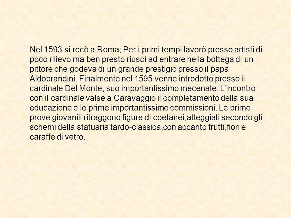 Nel 1593 si recò a Roma; Per i primi tempi lavorò presso artisti di poco rilievo ma ben presto riuscì ad entrare nella bottega di un pittore che godeva di un grande prestigio presso il papa Aldobrandini.