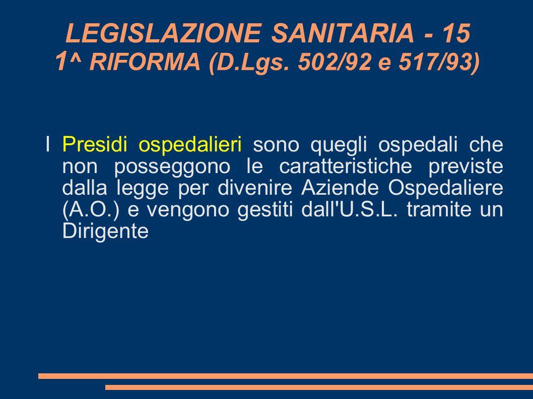 LEGISLAZIONE SANITARIA - 15 1^ RIFORMA (D.Lgs. 502/92 e 517/93)