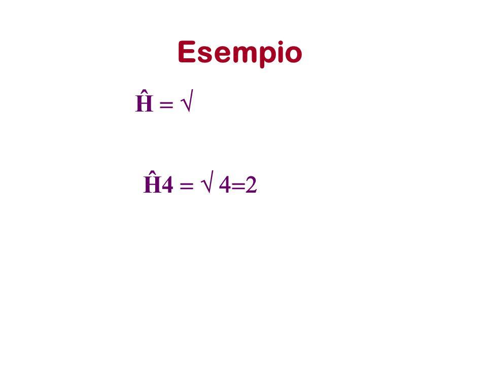 Esempio Ĥ =  Ĥ4 =  4=2