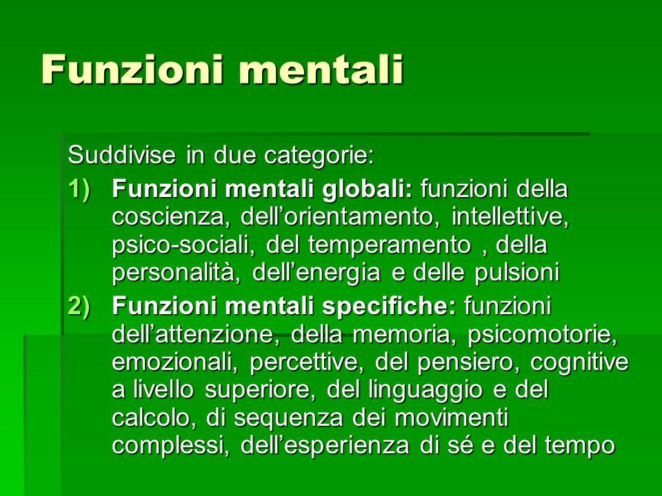 Funzioni mentali Suddivise in due categorie: