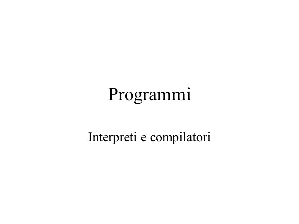 Interpreti e compilatori