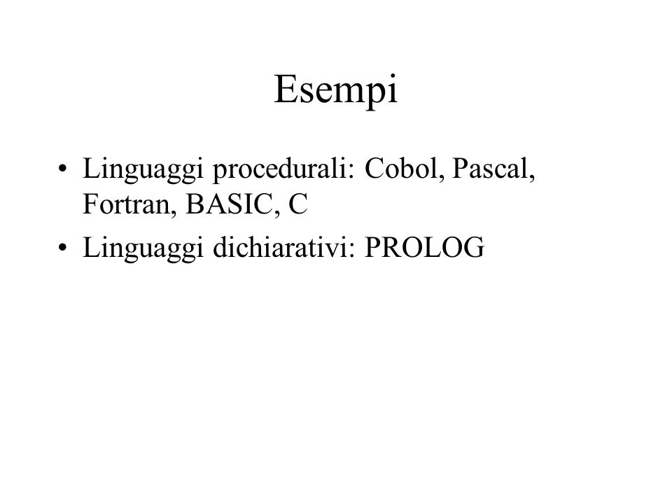 Esempi Linguaggi procedurali: Cobol, Pascal, Fortran, BASIC, C