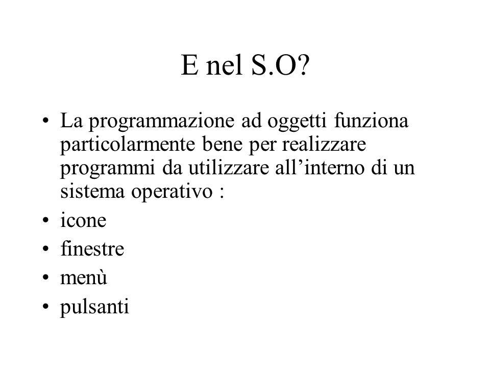 E nel S.O La programmazione ad oggetti funziona particolarmente bene per realizzare programmi da utilizzare all'interno di un sistema operativo :