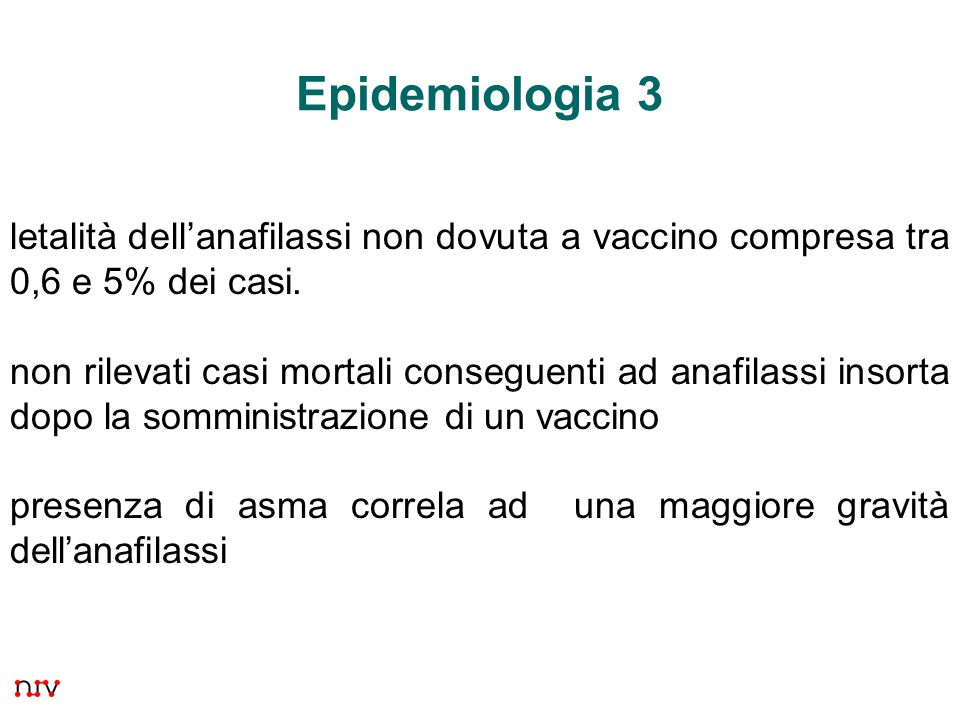 Epidemiologia 3 letalità dell'anafilassi non dovuta a vaccino compresa tra 0,6 e 5% dei casi.
