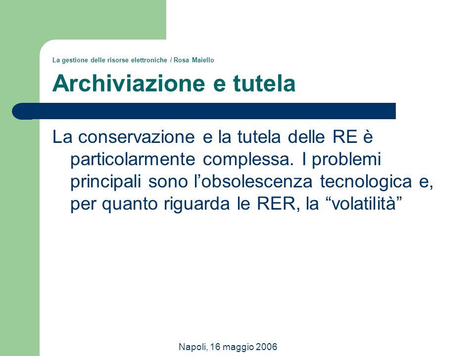 La gestione delle risorse elettroniche / Rosa Maiello Archiviazione e tutela