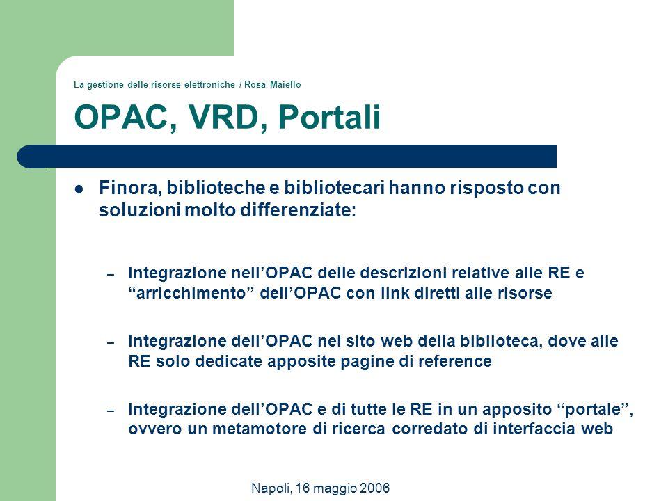 La gestione delle risorse elettroniche / Rosa Maiello OPAC, VRD, Portali