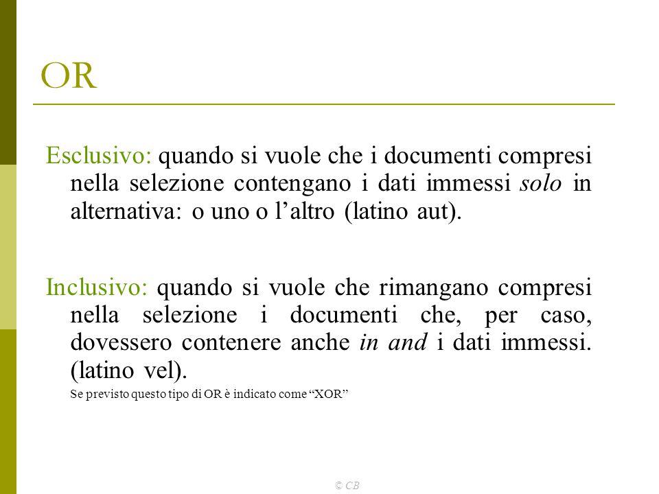 OR Esclusivo: quando si vuole che i documenti compresi nella selezione contengano i dati immessi solo in alternativa: o uno o l'altro (latino aut).