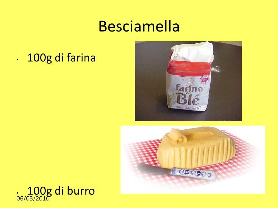 Besciamella 100g di farina 100g di burro 06/03/2010