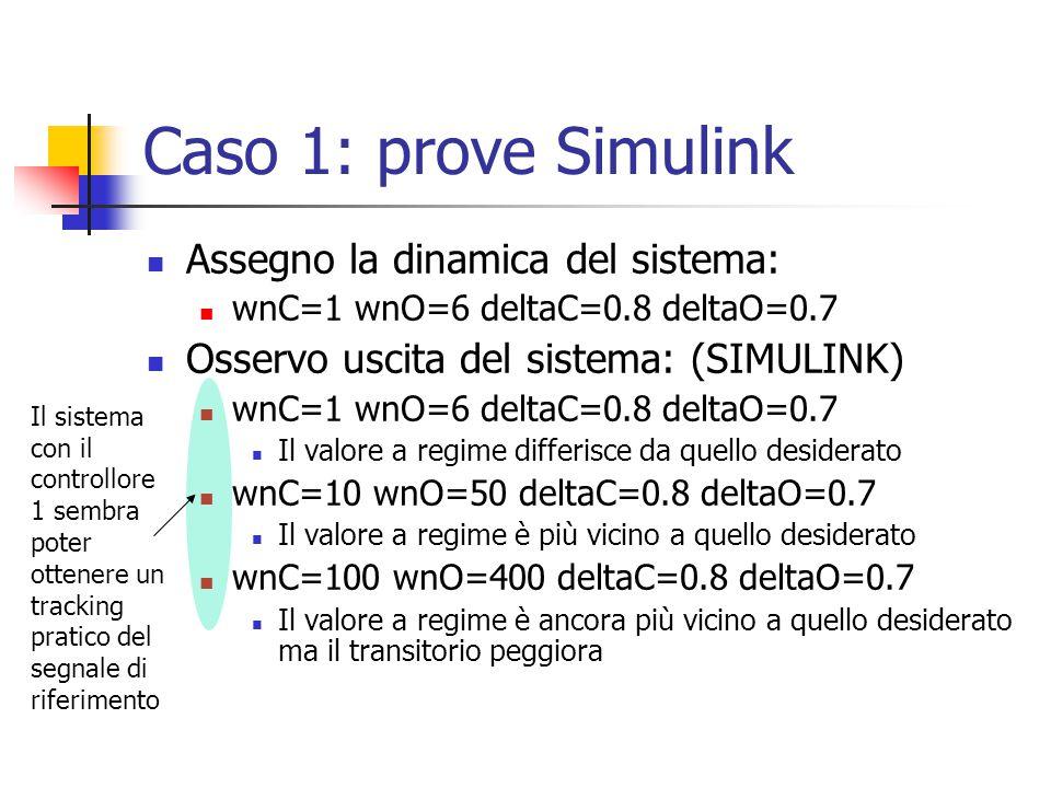 Caso 1: prove Simulink Assegno la dinamica del sistema: