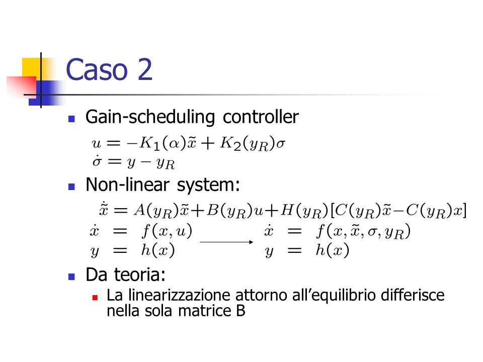 Caso 2 Gain-scheduling controller Non-linear system: Da teoria:
