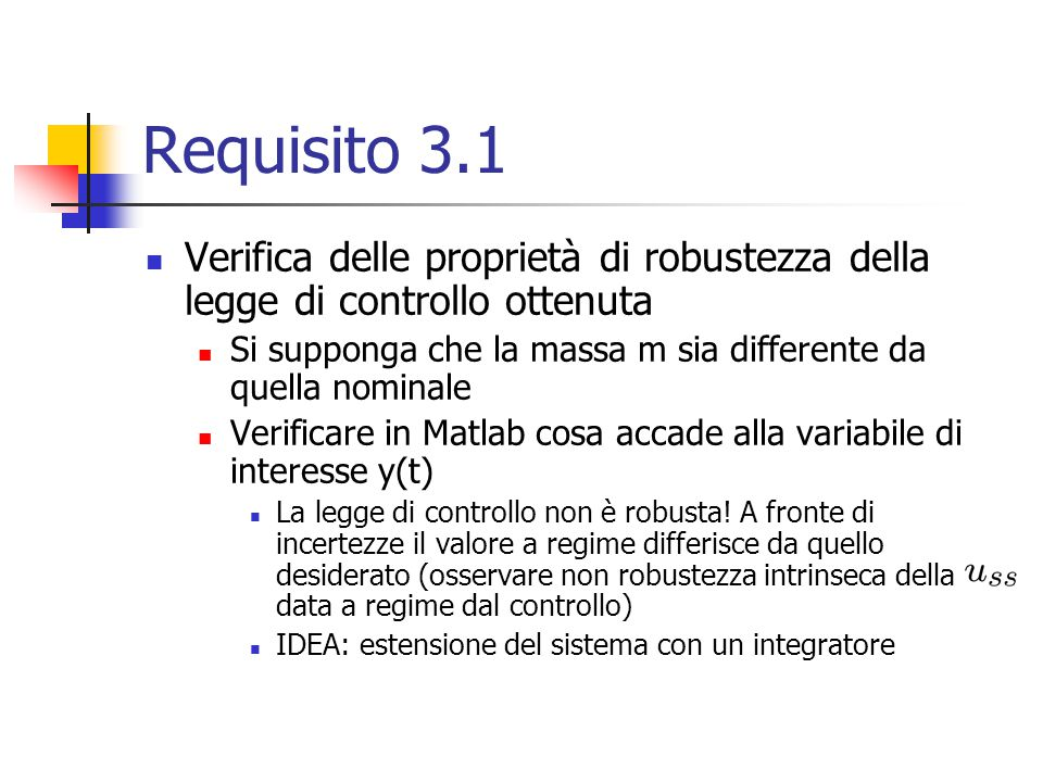 Requisito 3.1 Verifica delle proprietà di robustezza della legge di controllo ottenuta. Si supponga che la massa m sia differente da quella nominale.