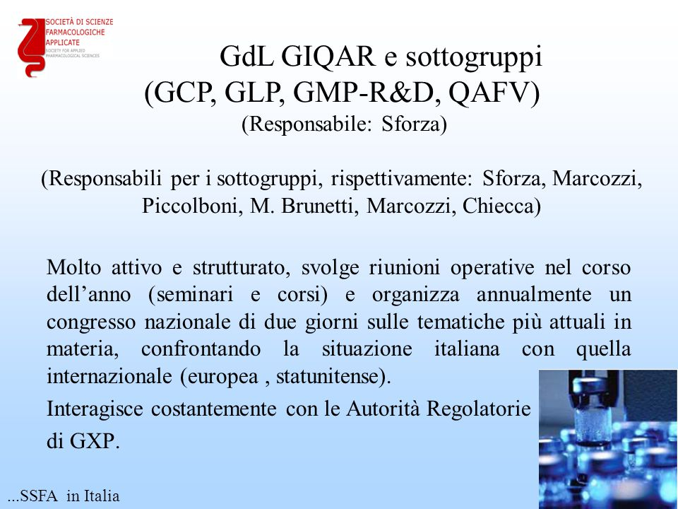 GdL GIQAR e sottogruppi (GCP, GLP, GMP-R&D, QAFV) (Responsabile: Sforza) (Responsabili per i sottogruppi, rispettivamente: Sforza, Marcozzi, Piccolboni, M. Brunetti, Marcozzi, Chiecca)