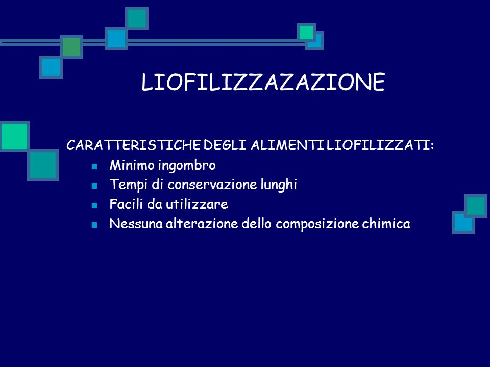 LIOFILIZZAZAZIONE CARATTERISTICHE DEGLI ALIMENTI LIOFILIZZATI: