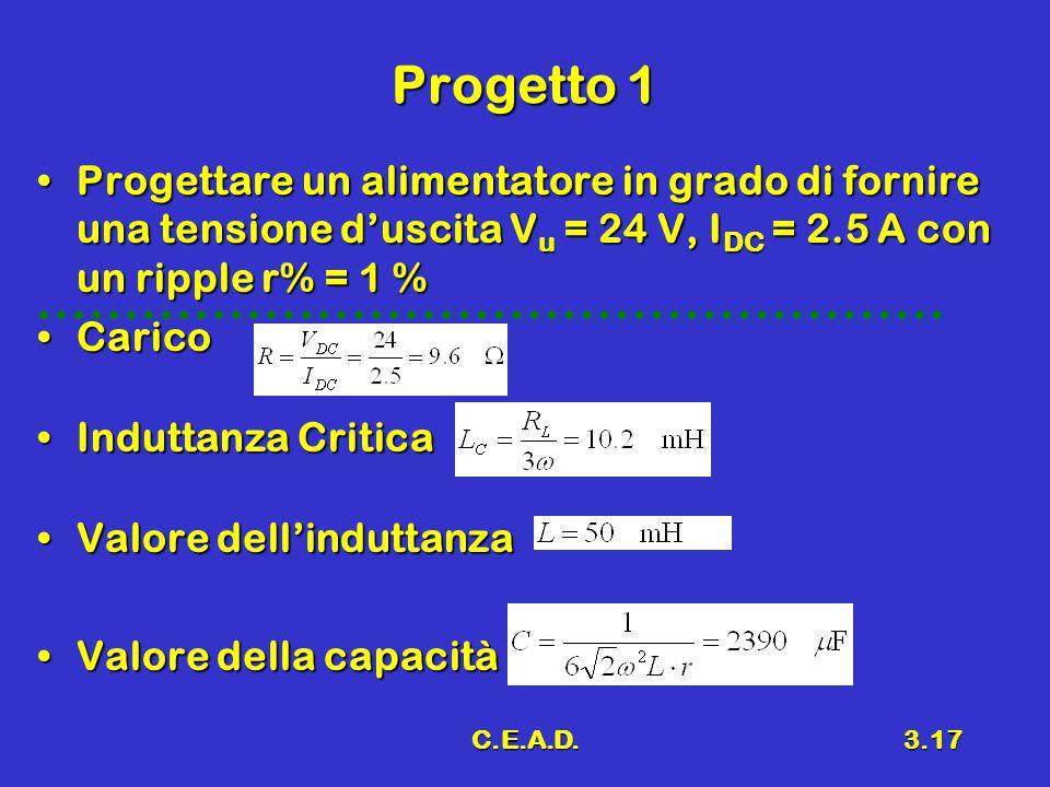 Progetto 1 Progettare un alimentatore in grado di fornire una tensione d'uscita Vu = 24 V, IDC = 2.5 A con un ripple r% = 1 %