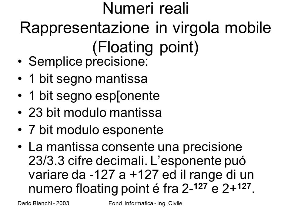 Numeri reali Rappresentazione in virgola mobile (Floating point)