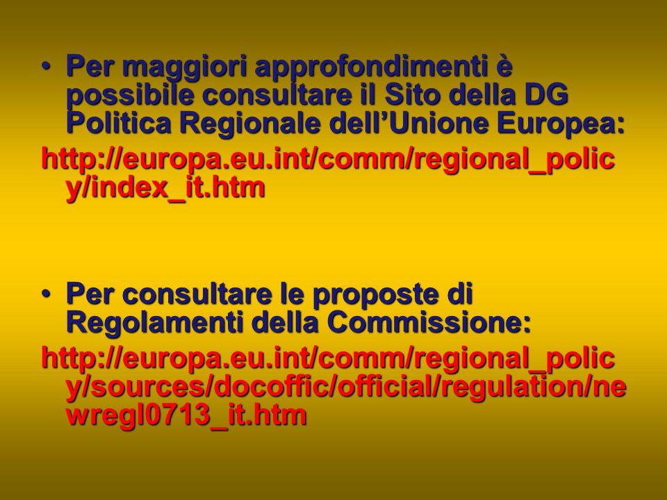 Per maggiori approfondimenti è possibile consultare il Sito della DG Politica Regionale dell'Unione Europea: