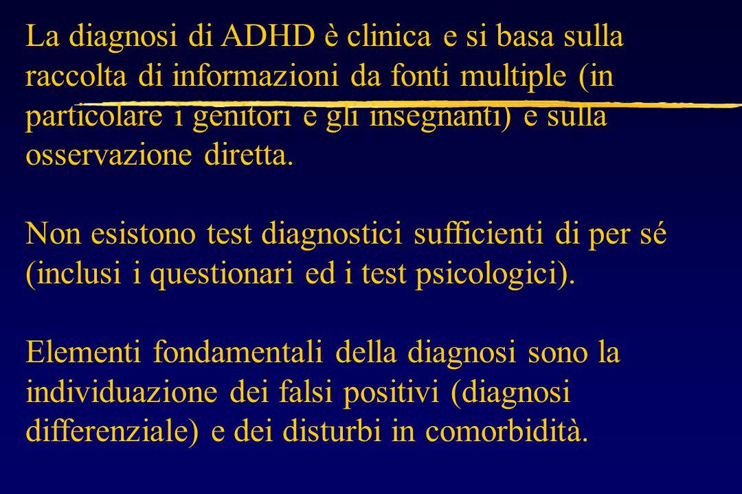 La diagnosi di ADHD è clinica e si basa sulla raccolta di informazioni da fonti multiple (in particolare i genitori e gli insegnanti) e sulla osservazione diretta.