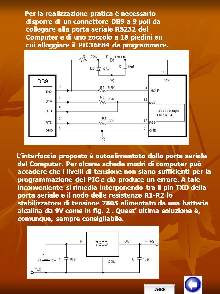 Per la realizzazione pratica è necessario disporre di un connettore DB9 a 9 poli da collegare alla porta seriale RS232 del Computer e di uno zoccolo a 18 piedini su cui alloggiare il PIC16F84 da programmare.