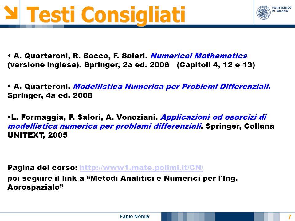 Testi Consigliati A. Quarteroni, R. Sacco, F. Saleri. Numerical Mathematics (versione inglese). Springer, 2a ed. 2006 (Capitoli 4, 12 e 13)