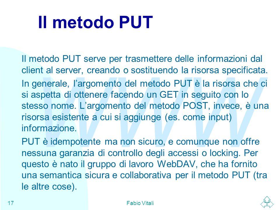 Il metodo PUT Il metodo PUT serve per trasmettere delle informazioni dal client al server, creando o sostituendo la risorsa specificata.