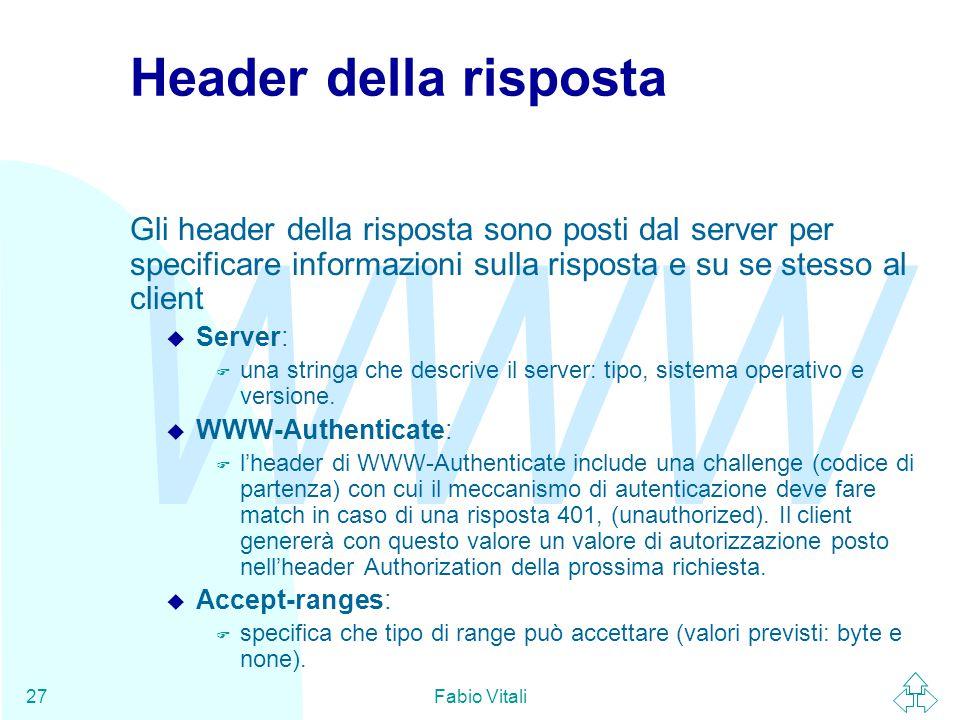 Header della risposta Gli header della risposta sono posti dal server per specificare informazioni sulla risposta e su se stesso al client.
