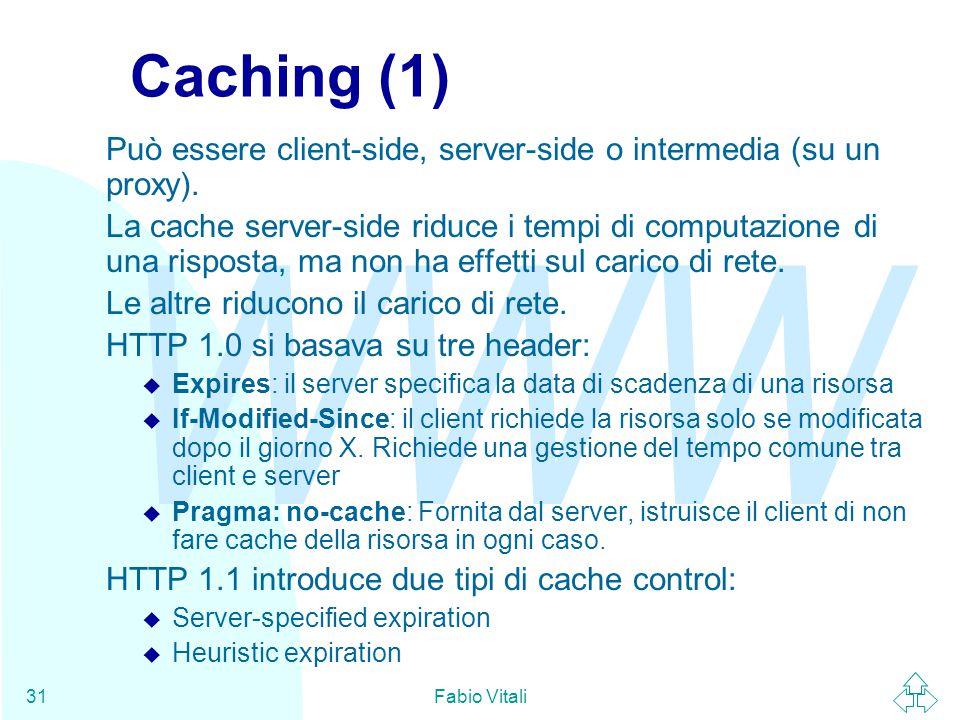 Caching (1) Può essere client-side, server-side o intermedia (su un proxy).