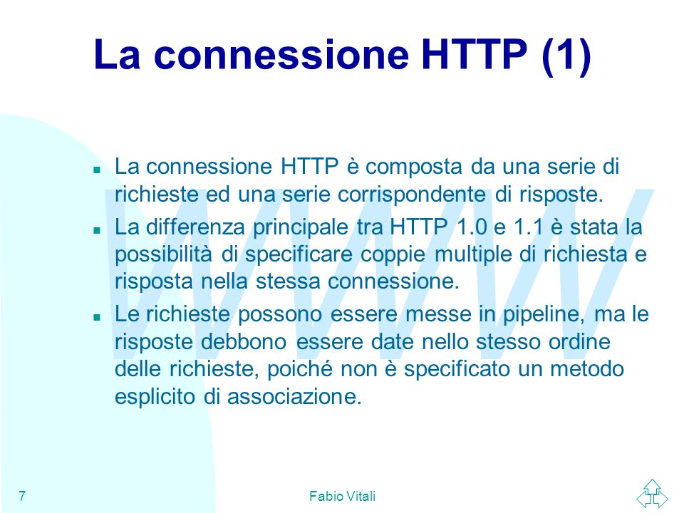 La connessione HTTP (1) La connessione HTTP è composta da una serie di richieste ed una serie corrispondente di risposte.