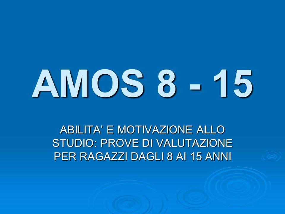 AMOS 8 - 15 ABILITA' E MOTIVAZIONE ALLO STUDIO: PROVE DI VALUTAZIONE PER RAGAZZI DAGLI 8 AI 15 ANNI