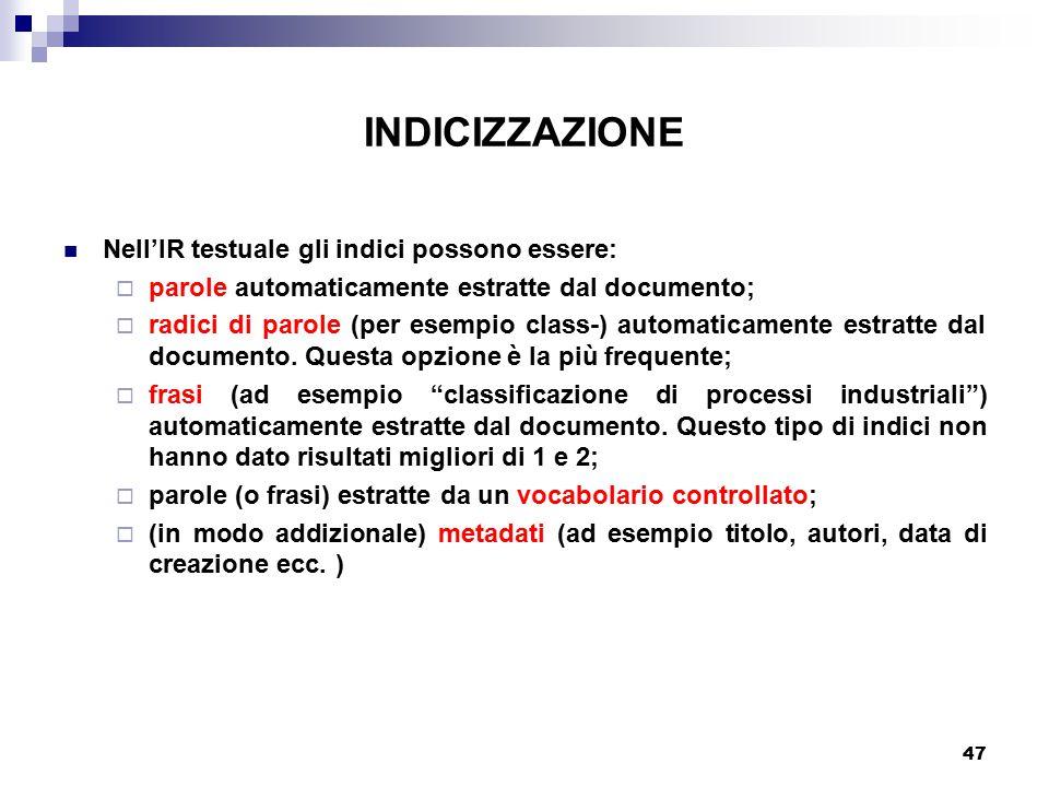 INDICIZZAZIONE Nell'IR testuale gli indici possono essere: