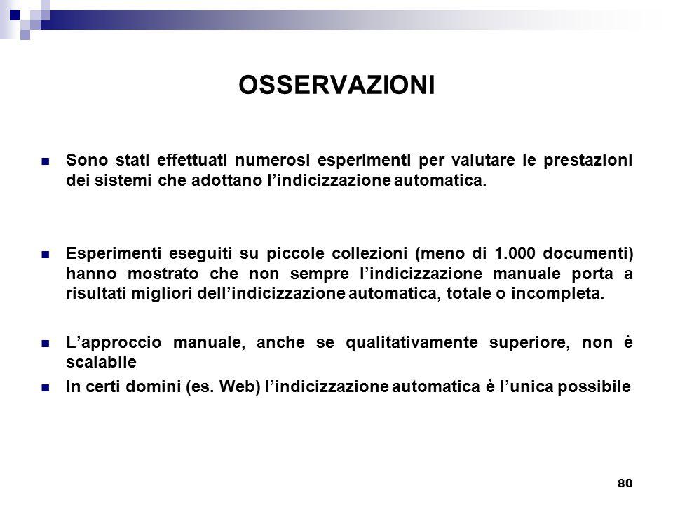 OSSERVAZIONI Sono stati effettuati numerosi esperimenti per valutare le prestazioni dei sistemi che adottano l'indicizzazione automatica.