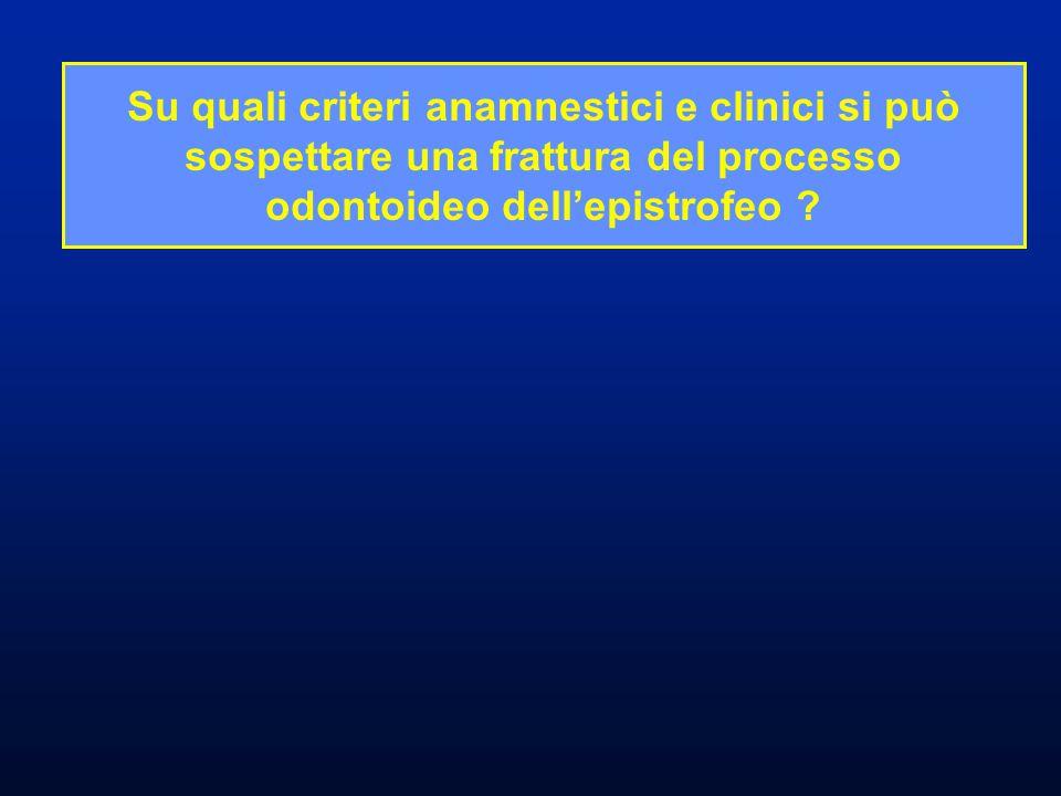 Su quali criteri anamnestici e clinici si può sospettare una frattura del processo odontoideo dell'epistrofeo