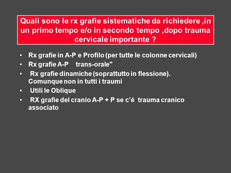 Quali sono le rx grafie sistematiche da richiedere ,in un primo tempo e/o in secondo tempo ,dopo trauma cervicale importante