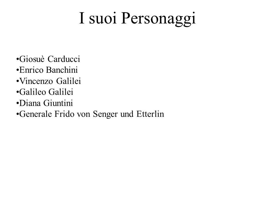 I suoi Personaggi Giosuè Carducci Enrico Banchini Vincenzo Galilei